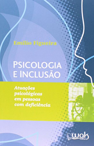 Psicologia e Inclusão. Atuações Psicológicas em Pessoas com Deficiência