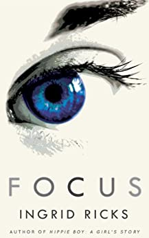 FOCUS - A Memoir by [Ricks, Ingrid]