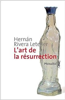 L'art de la résurrection par Rivera Letelier