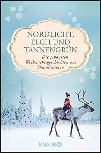 Nordlicht Elch Und Tannengrun Die Schonsten Weihnachtsgeschichten Aus Skandinavien Amazon De Haefs Dr Gabriele Brunstermann Andreas Bucher