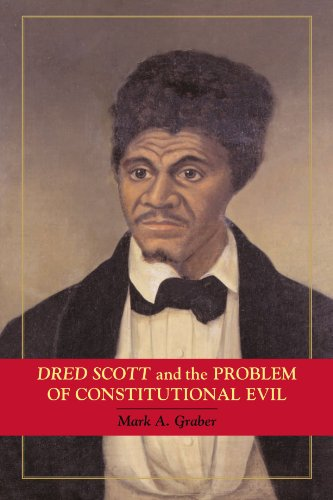 Dred Scott and the Problem of Constitutional Evil (Cambridge Studies on the American Constitution)