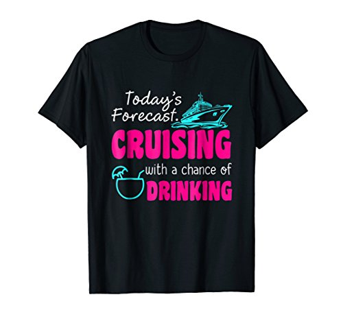 Today's Forecast Cruising With A Chance Of Drinking T shirt