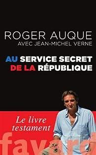 Au service secret de la République par Roger Auque