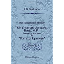 """The Remarkable History of Sir Thomas Upmore, Bart., M.P., Formerly Known as """"Tommy Upmore"""": Volume 2"""