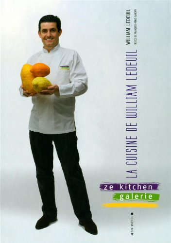 La Cuisine de William Ledeuil: Ze Kitchen Galerie Restaurant (Cuisine - Gastronomie - Vin) (French Edition)