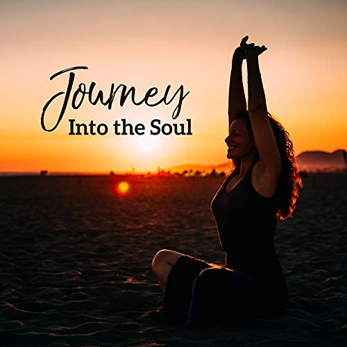 Journey Into the Soul: Compilation of Best 2019 New Age Ambient Music Created for Deep Meditation & Relaxation, Balance All Your Chakras, Third Eye Open, Body & Soul Deeper Connection