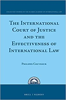 The International Court of Justice and the Effectiveness of International Law (Collected Courses of the Xiamen Academy of International Law)