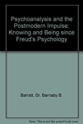 Psychoanalysis and the Postmodern Impulse: Knowing and Being since Freud's Psychology