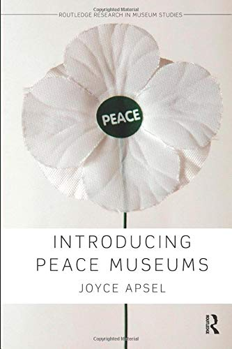 Introducing Peace Museums (Routledge Research in Museum Studies) por Joyce Apsel