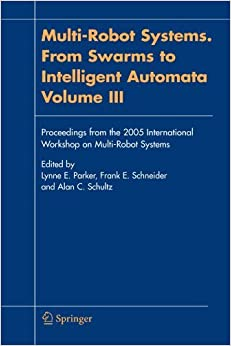 Multi-Robot Systems. From Swarms to Intelligent Automata, Volume III: Proceedings from the 2005 International Workshop on Multi-Robot Systems (2010-02-19)