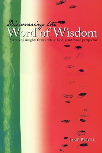 Discovering the Word of Wisdom: Surprising Insights from a Whole Food, Plant-based Perspective (Best Words Of Wisdom)