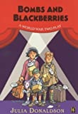 Bombs and Blackberries: A World War Two Play (History Plays) New Edition by Donaldson, Julia published by Wayland (2004)