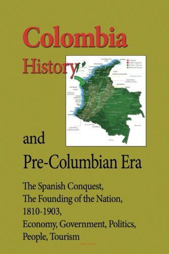 Colombia History, and Pre-Columbian Era: The Spanish Conquest, The Founding Of the Nation, 1810-1903, Economy, Government, Politics, People, Tourism