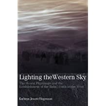 Lighting the Western Sky - The Hearst Pilgrimage and the Establishment of the Baha'i Faith in the West