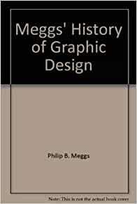 meggs history of graphic design Meggs' history of graphic design [philip b meggs, alston w purvis] on amazon com free shipping on qualifying offers note from the publisher: the.