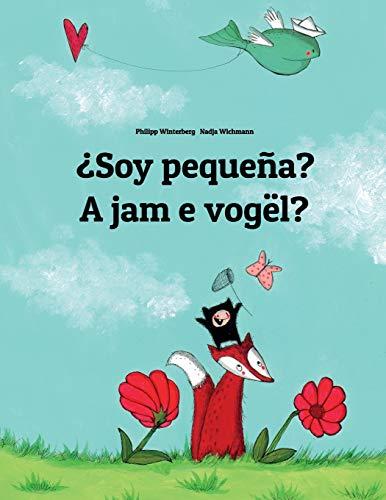 ¿Soy pequeña? A jam e vogël?: Libro infantil ilustrado español-albanés (Edición bilingüe) por Philipp Winterberg