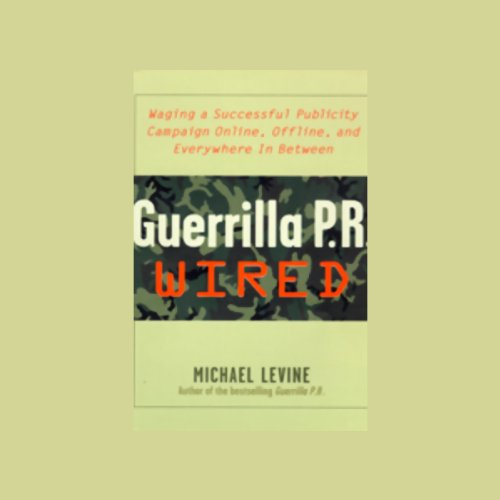 Guerrilla P.R. Wired: Successful Publicity Campaigns On-Line, Off-line, and in Between by Blackstone Audio, Inc.
