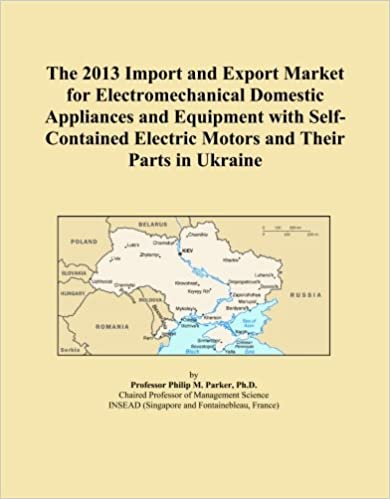 The 2013 Import and Export Market for Electromechanical Domestic Appliances and Equipment with Self-Contained Electric Motors and Their Parts in Ukraine