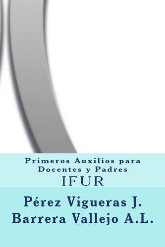 Primeros Auxilios para Docentes y Padres (Spanish Edition) [Investigacion Y Formacion en Urgencias - Jose Perez Vigueras - Ana Laura Barrera Vallejo] (Tapa Blanda)
