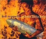 Whole Lotta Love by Led Zeppelin