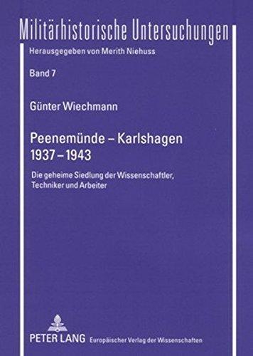 Peenemünde – Karlshagen- 1937-1943: Die geheime Siedlung der Wissenschaftler, Techniker und Arbeiter (Militärhistorische