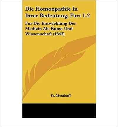 Book Die Homoopathie in Ihrer Bedeutung, Part 1-2: Fur Die Entwicklung Der Medizin ALS Kunst Und Wissenschaft (1843) (Hardback)(German) - Common