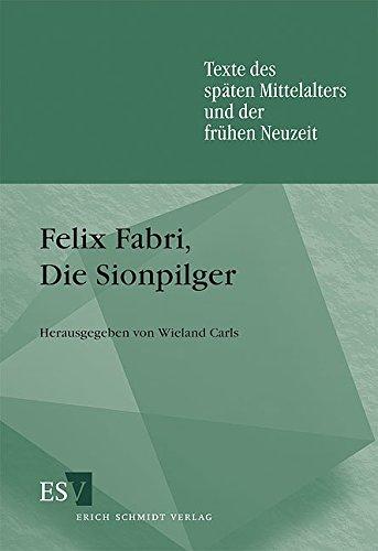 Felix Fabri, Die Sionpilger (Texte des späten Mittelalters und der frühen Neuzeit (TMA), Band 39)