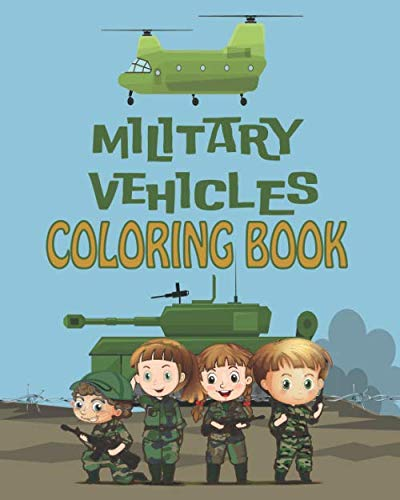 MILITARY VEHICLES COLORING BOOK: 25 illustrations of Military vehicles for Kids Ages 5-8
