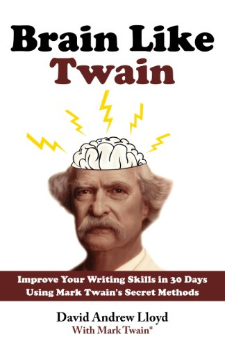 Brain Like Twain: Improve Your Writing Skills In 30 Days Using Mark Twain's Secret Methods by [Lloyd, David Andrew, Twain, Mark]