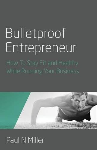 Bulletproof Entrepreneur: How To Stay Fit and Healthy While Running Your Business pdf epub
