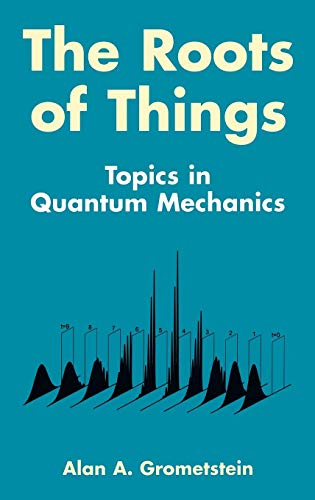 The Roots of Things: Topics in Quantum Mechanics