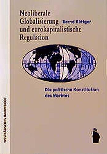 Neoliberale Globalisierung und eurokapitalistische Regulation: Die politische Konstitution des Marktes