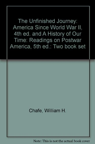 The Unfinished Journey: AND A History of Our Time: Readings on Postwar America: America Since World War II William H. Chafe