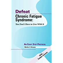 Defeat Chronic Fatigue Syndrome: You Don't Have to Live With It, an Eight Step Protocol