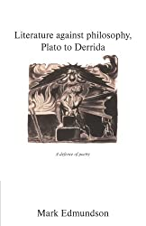 Literature against Philosophy, Plato to Derrida: A Defence of Poetry