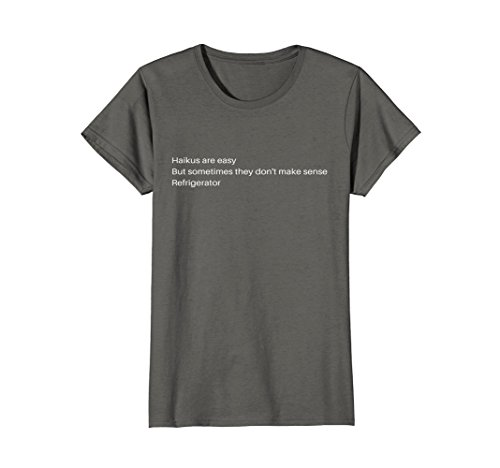 Womens Haikus are Easy Refrigerator Funny Quote T-Shirt Large Asphalt