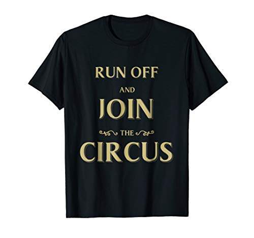 Run Off and join the Circus T Shirt