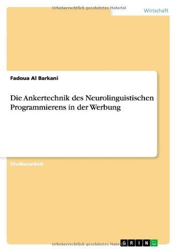 Die Ankertechnik des Neurolinguistischen Programmierens in der Werbung Taschenbuch – 20. Juli 2012 Fadoua Al Barkani GRIN Verlag 365623924X Wirtschaft / Werbung
