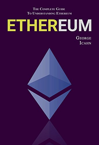 ETHEREUM: The Complete Guide To Understanding Ethereum
