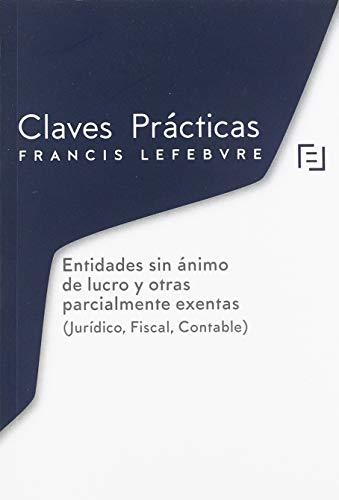 Claves Prácticas Entidades sin ánimo de lucro y otras parcialmente exentas por Lefebvre-El Derecho