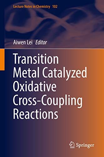 (Transition Metal Catalyzed Oxidative Cross-Coupling Reactions (Lecture Notes in Chemistry Book 102))