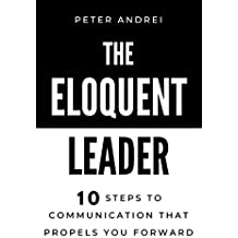 The Eloquent Leader: 10 Steps to Communication That Propels You Forward