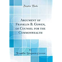 Argument of Franklin B. Gowen, of Counsel for the Commonwealth (Classic Reprint)