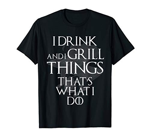 (I Drink and Grill Things Shirt That's What I Do BBQ Grill)