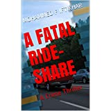A FATAL RIDE-SHARE: A Crime Thriller