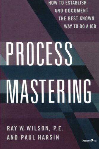 Process Mastering: How to Establish and Document the Best Known Way to Do a Job (Productivity's Shopfloor)