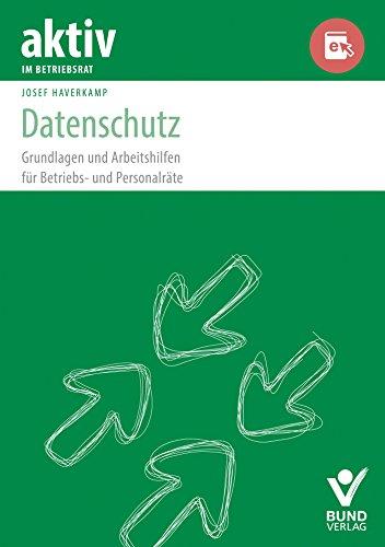 Datenschutz: Grundlagen und Arbeitshilfen für Betriebs- und Personalräte (aktiv in der Interessenvertretung)
