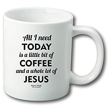 All I Need Today is a Little Bit of Coffee and a Whole Lot of Jesus Ceramic Coffee Mug