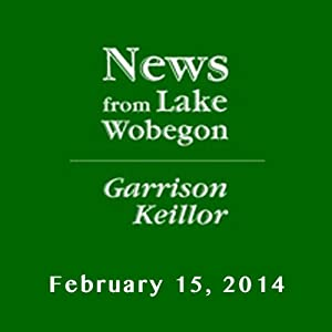 The News from Lake Wobegon from A Prairie Home Companion, February 15, 2014 Radio/TV Program