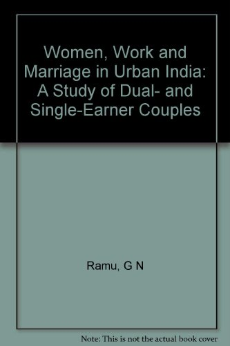 Women, Work and Marriage in Urban India: A Study of Dual- and Single-Earner Couples